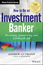 How to Be an Investment Banker ebook by Andrew Gutmann