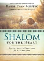 Shalom for the Heart - Torah-Inspired Devotions for a Sacred Life ebook by Shauna Niequist, Rabbi Evan Moffic