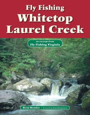 Fly Fishing Whitetop Laurel Creek - An Excerpt from Fly Fishing Virginia ebook by Beau Beasley,King Montgomery