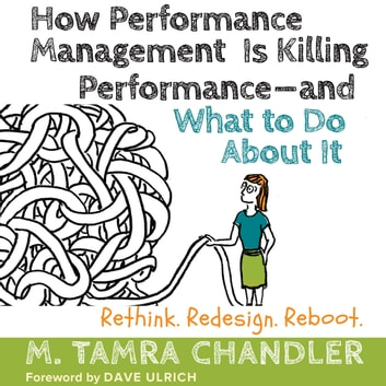 How Performance Management Is Killing Performance—and What to Do About It - Rethink, Redesign, Reboot audiobook by M. Tamra Chandler