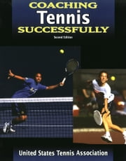 Coaching Tennis Successfully-2nd Edition ebook by United States Tennis Association