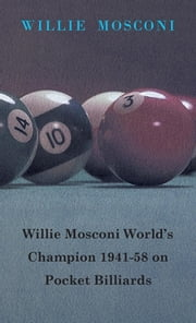 Willie Mosconi World's Champion 1941-58 on Pocket Billiards ebook by Willie Mosconi