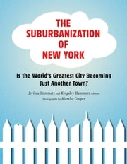 The Suburbanization of New York - Is the World's Greatest City Becoming Just Another Town? ebook by Jerilou Hammett,Kingsley Hammett,Martha Cooper