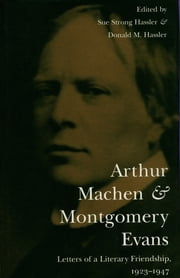 Arthur Machen and Montgomery Evans: Letters of a Literary Friendship, 1923-1947 ebook by Sue Strong Hassler,Donald Hassler