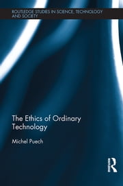 The Ethics of Ordinary Technology ebook by Michel Puech