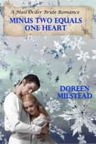 Minus Two Equals One Heart (A Mail Order Bride Romance) ebook by Doreen Milstead