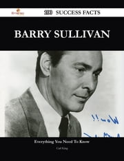 Barry Sullivan 100 Success Facts - Everything you need to know about Barry Sullivan ebook by Carl King