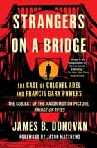 Strangers on a Bridge - The Case of Colonel Abel and Francis Gary Powers ebook by James Donovan, Jason Matthews