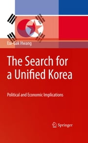 The Search for a Unified Korea - Political and Economic Implications ebook by Eui-Gak Hwang