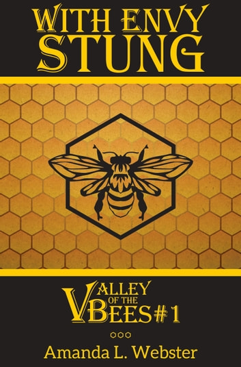 With Envy Stung: Valley of the Bees #1 ebook by Amanda L. Webster