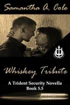 Whiskey Tribute: A Trident Security Novella - A Trident Security Novella ebook by Samantha A. Cole