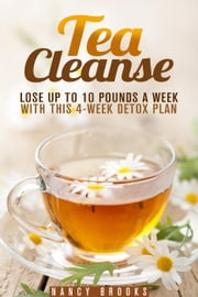 Tea Cleanse: Lose Up to 10 Pounds a Week with This 4-Week Detox Plan - Weight Loss and Fruit-Infused Water ebook by Kobo.Web.Store.Products.Fields.ContributorFieldViewModel