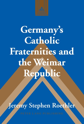Germany's Catholic Fraternities and the Weimar Republic ebook by Jeremy Stephen Roethler
