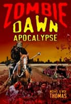 Zombie Dawn Apocalypse (Zombie Dawn Trilogy, book 3) ebook by Michael G. Thomas