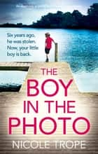 The Boy in the Photo - An absolutely gripping and emotional page turner eBook by Nicole Trope