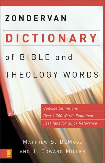 Zondervan Dictionary of Bible and Theology Words ebook by Matthew S. DeMoss,J. Edward Miller
