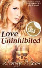 Love Uninhibited ebook by Destiny Moon