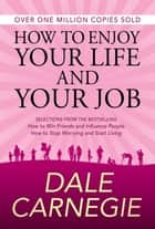 How to Enjoy Your Life and Your Job ebook by Dale Carnegie, GP Editors