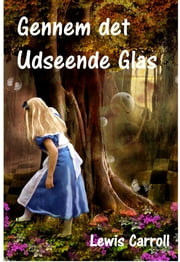 Gennem det Udseende Glas - Through the Looking Glass, Danish edition ebook by Lewis Carroll