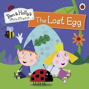 Ben and Holly's Little Kingdom: The Lost Egg Storybook - The Lost Egg Storybook ebook by Penguin Books Ltd
