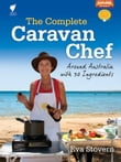 The Complete Caravan Chef: Around Australia with 30 Ingredients