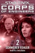 Star Trek - Corps of Engineers 02: Schwerer Fehler ebook by Susanne Picard,Keith R.A. DeCandido