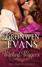 Wicked Wagers, The Complete Trilogy Boxed Set - Wicked Wagers ebook by Bronwen Evans