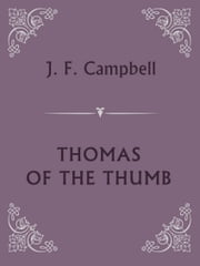 THOMAS OF THE THUMB ebook by J. F. Campbell