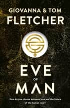 Eve of Man - Eve of Man Trilogy, Book 1 ebook by Tom Fletcher, Giovanna Fletcher