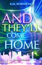 And They'll Come Home - The Legends Chronicles, #2 ebook by K.M. Robinson