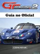 Gt Racing 2 Guía No Oficial ebook by Joshua Abbott, I. Fernández