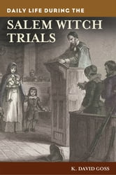Daily Life during the Salem Witch Trials ebook by K. David Goss