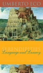 Serendipities - Language and Lunacy ebook by Umberto Eco, William Weaver