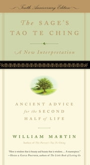 The Sage's Tao Te Ching - Ancient Advice for the Second Half of Life ebook by William Martin