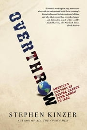 Overthrow - America's Century of Regime Change from Hawaii to Iraq ebook by Stephen Kinzer