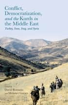 Conflict, Democratization, and the Kurds in the Middle East ebook by David Romano,Mehmet Gurses