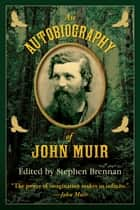 An Autobiography of John Muir ebook by Stephen Brennan