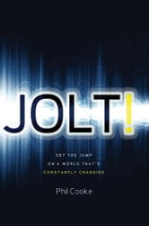 Jolt! - Get the Jump on a World That's Constantly Changing ebook by Phil Howard Cooke