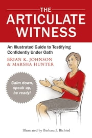The Articulate Witness - An Illustrated Guide to Testifying Confidently Under Oath ebook by Marsha Hunter, Brian K Johnson