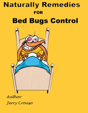 Naturally Remedies for Bed Bugs Control ebook by Jerry Crouso