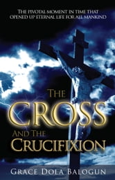 The Cross and the Crucifixion ebook by Grace Dola Balogun