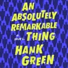 An Absolutely Remarkable Thing audiobook by Hank Green