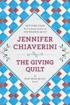 The Giving Quilt - An Elm Creek Quilts Novel ebook by Jennifer Chiaverini