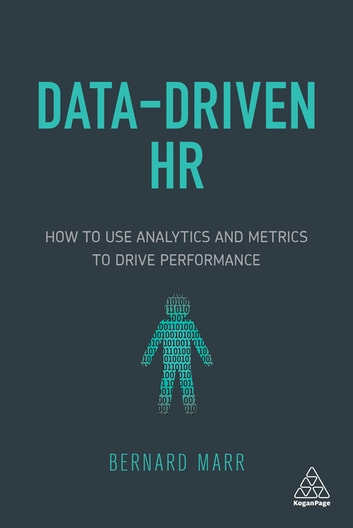Data-Driven HR - How to Use Analytics and Metrics to Drive Performance ebook by Bernard Marr