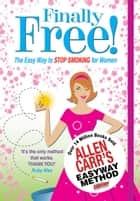 Allen Carr's Finally Free! - The Easy Way to Stop Smoking for Women ebook by Allen Carr