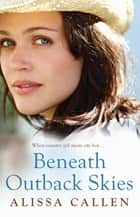 Beneath Outback Skies ebook by Alissa Callen