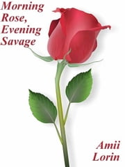 Morning Rose, Evening Savage ebook by Amii Lorin