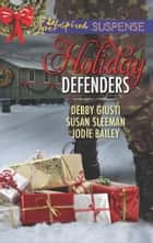 Holiday Defenders - Faith in the Face of Crime ebook by Jodie Bailey, Susan Sleeman, Debby Giusti