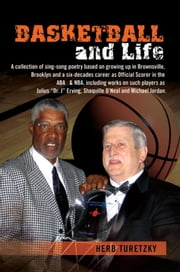 "BASKETBALL and Life - a collection of sing-song poetry based on growing up in Brownsville, Brooklyn and a six-decades career as Official Scorer in the ABA & NBA, including works on such players as Julius ""Dr. J"" Erving, Shaquille O'Neal and Michael Jordan. ebook by Herb Turetzky"