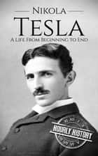 Nikola Tesla: A Life From Beginning to End ebook by Hourly History